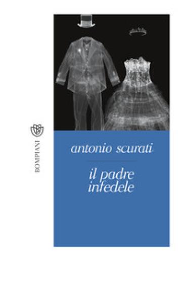 Il padre infedele - Antonio Scurati |