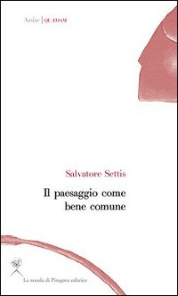 Il paesaggio come bene comune - Salvatore Settis |