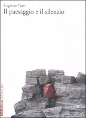 Il paesaggio e il silenzio - Eugenio Turri |