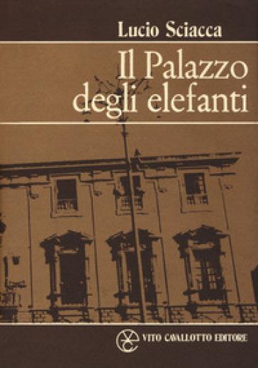 Il palazzo degli elefanti - Lucio Sciacca |