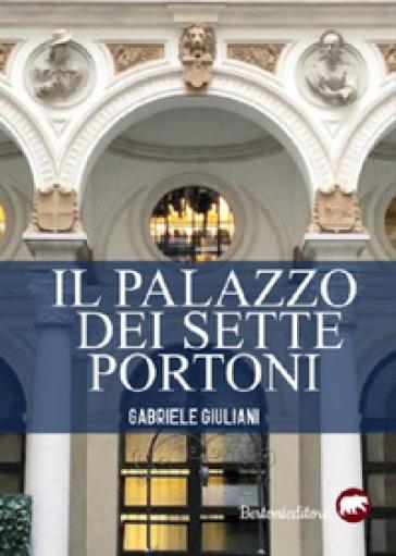 Il palazzo dei sette portoni - Gabriele Giuliani |