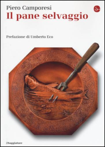 Il pane selvaggio - Piero Camporesi  