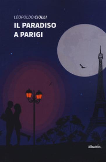 Il paradiso a Parigi - Leopoldo Ciolli |