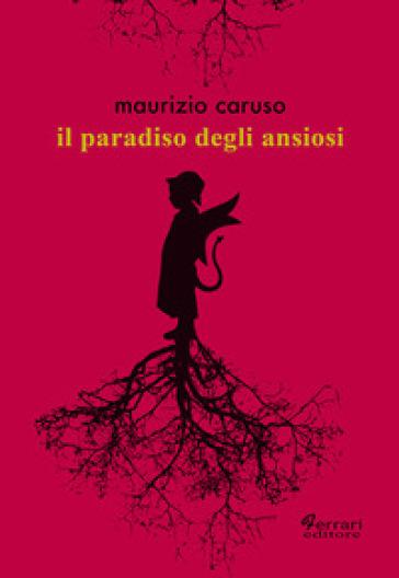 Il paradiso degli ansiosi - Maurizio Caruso |