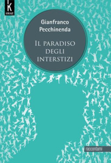 Il paradiso degli interstizi - Gianfranco Pecchinenda |