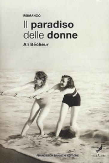 Il paradiso delle donne - Ali Bécheur |