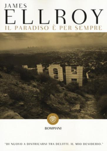 Il paradiso è per sempre - James Ellroy  