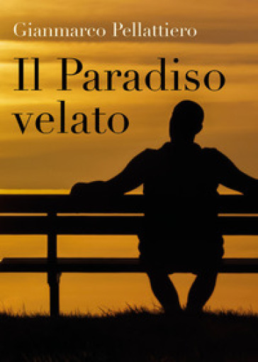 Il paradiso velato - Gianmarco Pellattiero |
