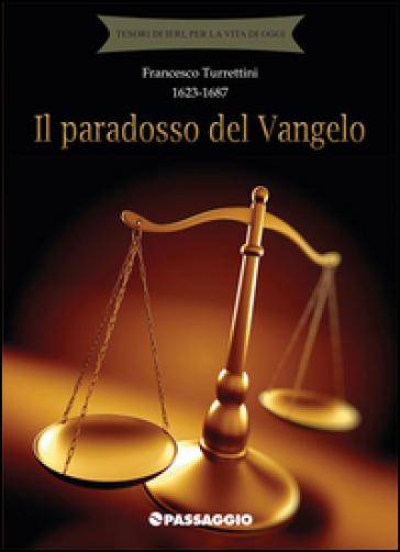 Il paradosso del Vangelo - Francesco Turrettini |
