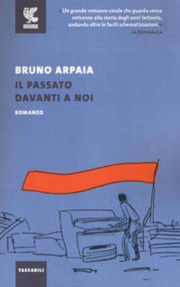 Il passato davanti a noi - Bruno Arpaia  