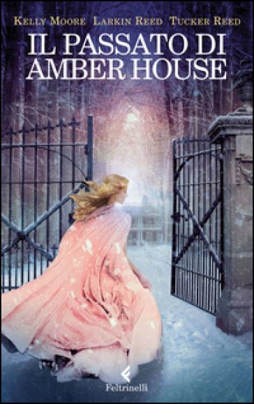 Il passato di Amber House - Kelly Moore | Rochesterscifianimecon.com