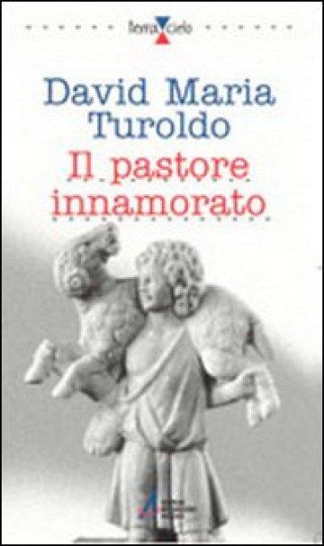 Il pastore innamorato - David Maria Turoldo |