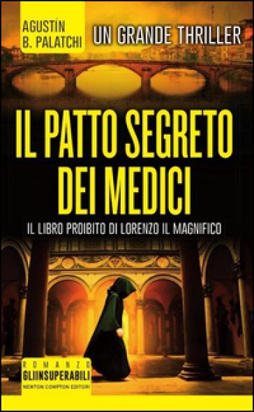Il patto segreto dei Medici - Agustin Bernaldo Palatchi | Rochesterscifianimecon.com