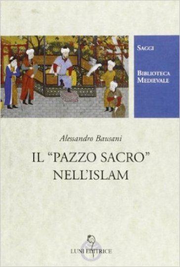 Il pazzo sacro nell'Islam - Alessandro Bausani | Jonathanterrington.com