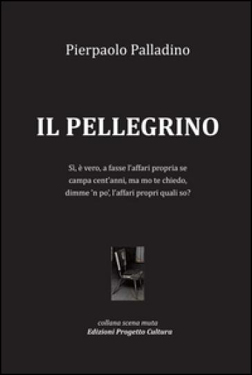 Il pellegrino - Pierpaolo Palladino | Jonathanterrington.com