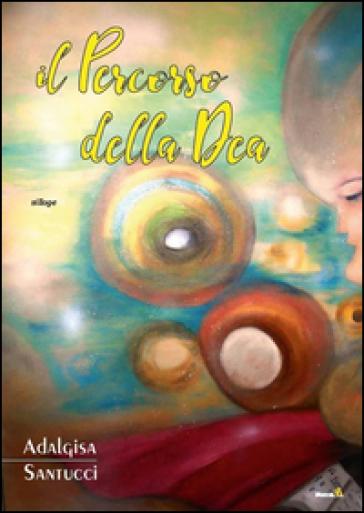 Il percorso della Dea - Adalgisa Santucci  
