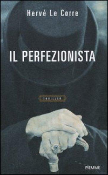 Il perfezionista - Hervé Le Corre |