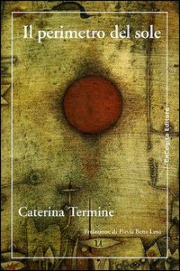 Il perimetro del sole - Caterina Termine |
