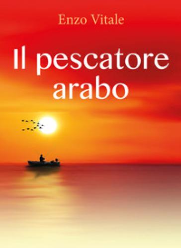 Il pescatore arabo - Enzo Vitale  