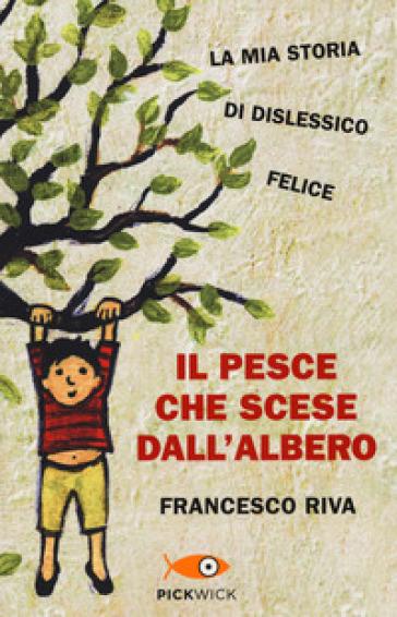 Il pesce che scese dall'albero - Francesco Riva pdf epub