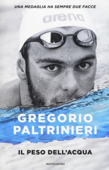 Il peso dell'acqua - Gregorio Paltrinieri |