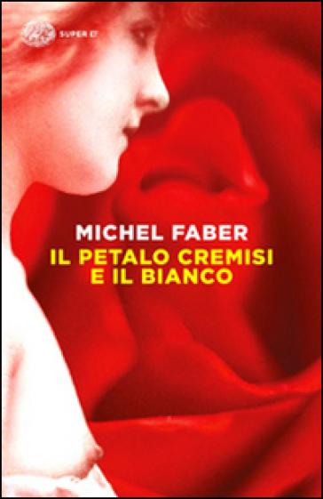 Il petalo cremisi e il bianco - Michel Faber |