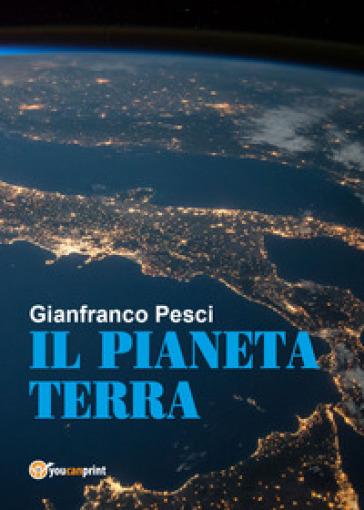 Il pianeta Terra - Gianfranco Pesci | Rochesterscifianimecon.com