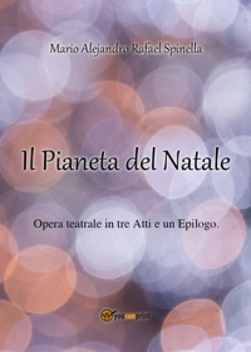 Il pianeta del Natale - Mario Alejandro Rafael Spinella |