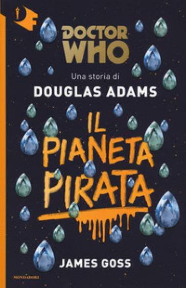 Il pianeta pirata. Doctor Who - Douglas Adams |