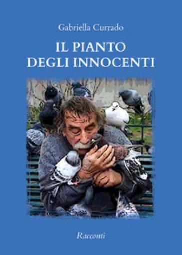Il pianto degli innocenti - Gabriella Currado |