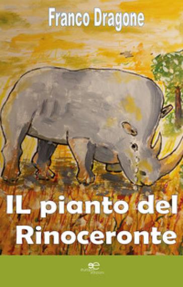 Il pianto del rinoceronte - Franco Dragone |