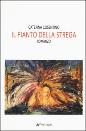 Il pianto della strega - Caterina Cosentino | Jonathanterrington.com