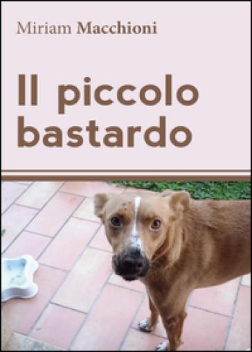 Il piccolo bastardo - Miriam Macchioni |