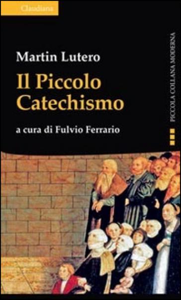 Il piccolo catechismo - Martin Lutero |
