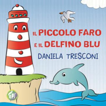 Il piccolo faro e il delfino Blu - Daniela Tresconi pdf epub
