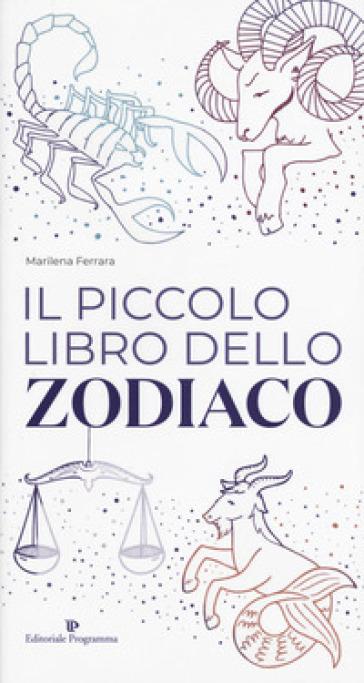 Il piccolo libro dello zodiaco - Marilena Ferrara  