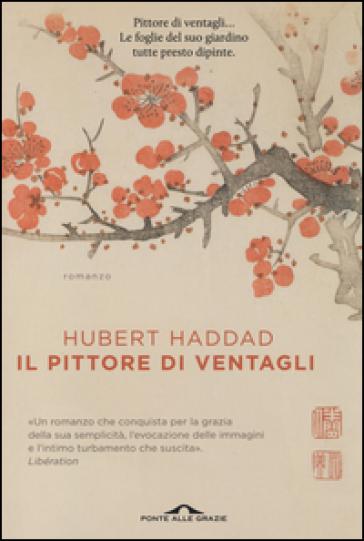 Il pittore di ventagli - Hubert Haddad |