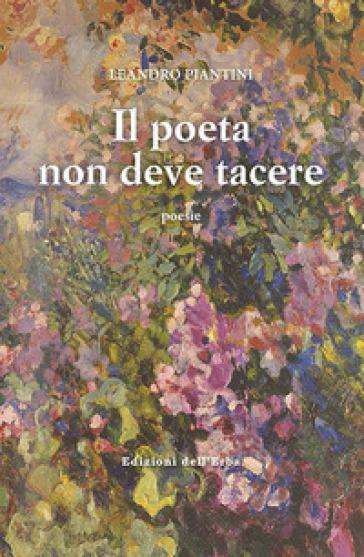 Il poeta non deve tacere - Leandro Piantini |