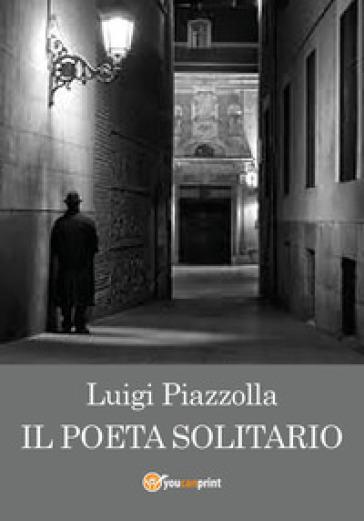 Il poeta solitario - Luigi Piazzolla  