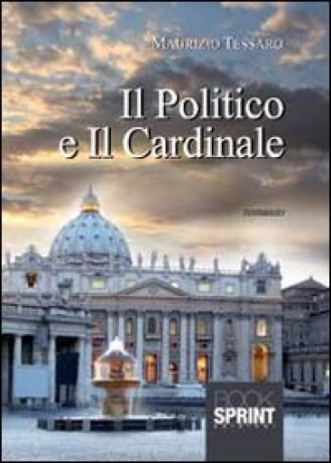 Il politico e il cardinale - Maurizio Tessaro |
