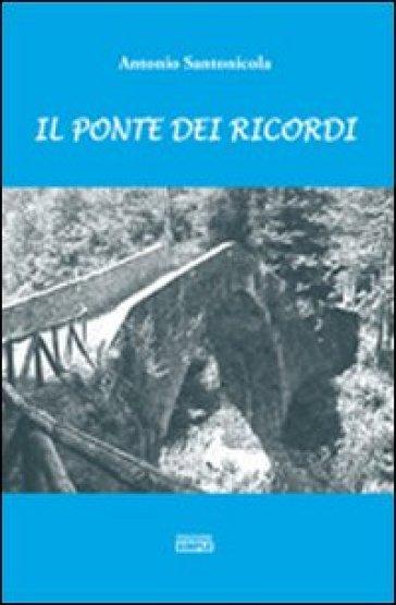 Il ponte dei ricordi - Antonio Santonicola  