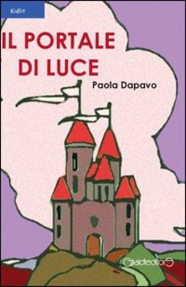 Il portale di luce - Paola Dapavo |