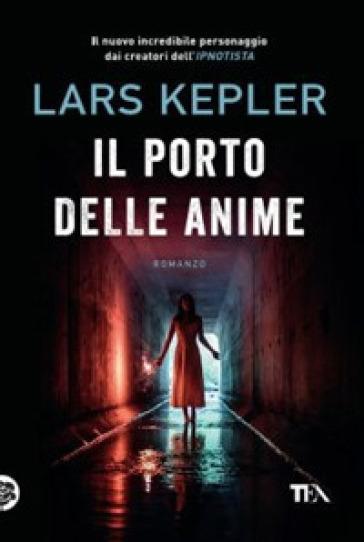 Il porto delle anime - Lars Kepler | Rochesterscifianimecon.com
