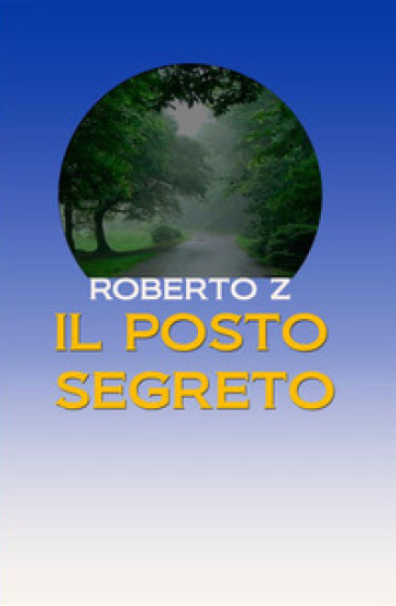 Il posto segreto - Roberto Z Zoppi  