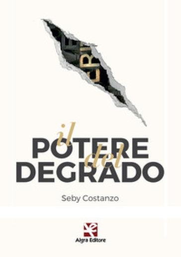 Il potere del degrado - Costanzo Seby |