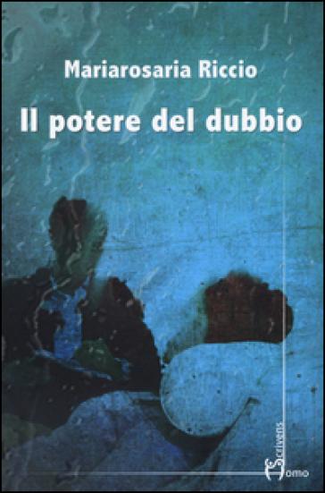 Il potere del dubbio - Mariarosaria Riccio |