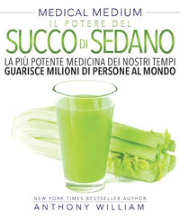 Il potere del succo di sedano - William Anthony | Thecosgala.com