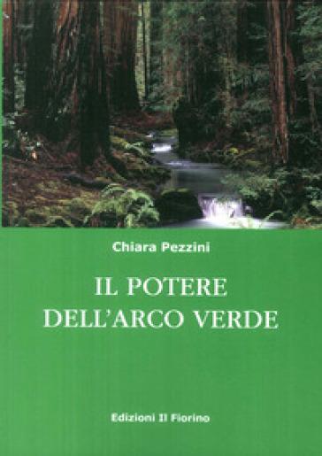 Il potere dell'arco verde - Chiara Pezzini  