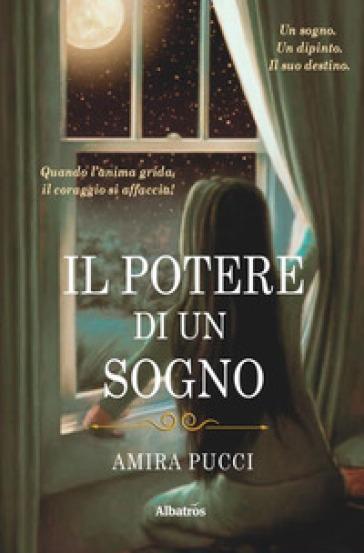 Il potere di un sogno - Amira Pucci |