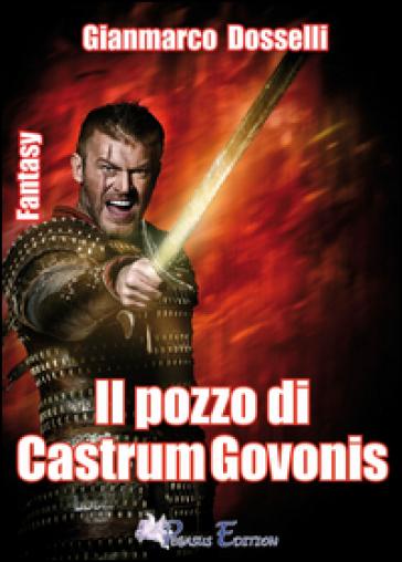 Il pozzo di Castrum Govonis - Gianmarco Dosselli |